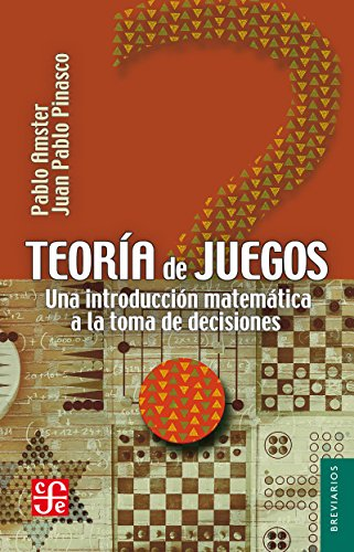 Teoría de juegos. Una introducción matemática a la toma de decisiones por Pablo Amster