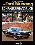 Das Ford Mustang Schrauberhandbuch: Alle Modelle 1964 1/2 bis 1970