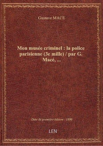 Mon muse criminel : la police parisienne (3e mille) / par G. Mac,...