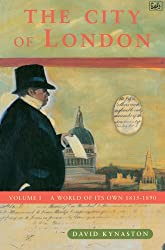 The City of London, Vol. 1: World of its Own 1815-1890 (History of the City)