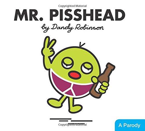 Mr Pisshead: A Parody. It's rude, it's juvenile and it's hilarious!