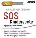 SOS Kinderseele: Was die emotionale und soziale Entwicklung unserer Kinder gefährdet -  - und was wir dagegen tun können
