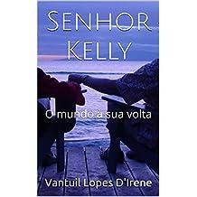 Senhor Kelly: O mundo à sua volta (Portuguese Edition)