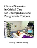 Clinical Scenarios  in Critical Care  for Undergraduate and Postgraduate Trainees.
