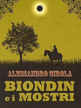 Biondin e i Mostri (Extradimensional Weird West Vol. 1) di [Girola, Alessandro]