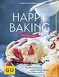 Happy baking glutenfrei: Von Brot bis Brownies: unwiderstehliche Rezepte ohne