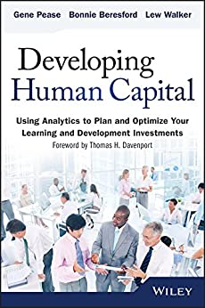 Developing Human Capital: Using Analytics to Plan and Optimize Your Learning and Development Investments (Wiley and SAS Business Series) by [Pease, Gene, Beresford, Barbara, Walker, Lew]