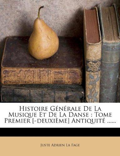 Histoire Generale de La Musique Et de La Danse: Tome Premier [-Deuxieme] Antiquite