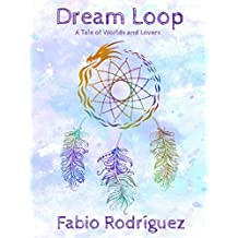 Dream Loop: A Tale of Worlds and Lovers (English Edition)