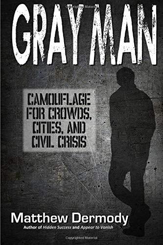 Gray Man: Camouflage for Crowds, Cities, and Civil Crisis por Matthew Dermody