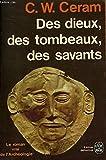Des dieux, des tombeaux, des savants : le vrai roman de l'archéologie