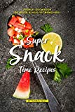 Super Snack Time Recipes: Your #1 Cookbook of Quick Healthy Munchies! (English Edition)