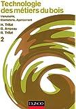 Technologie des métiers du bois, tome 2 : Menuiserie, ébénisterie, agencement