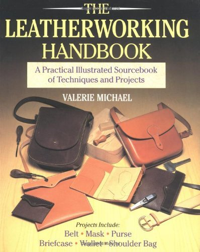 The Leatherworking Handbook: Written by Valerie Michael, 1994 Edition, (2nd Revised edition) Publisher: Cassell Illustrated [Paperback]