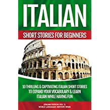 Italian Short Stories For Beginners: 10 Thrilling & Captivating Italian Stories To Expand Your Vocabulary & Learn Italian While Having Fun (English Edition)