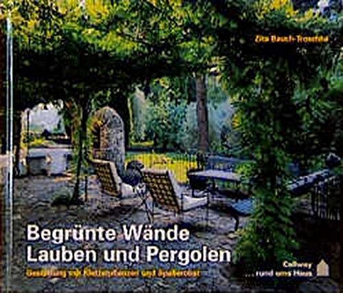 Begrünte Wände, Lauben und Pergolen: Gestalten mit Kletterpflanzen und Spalierobst