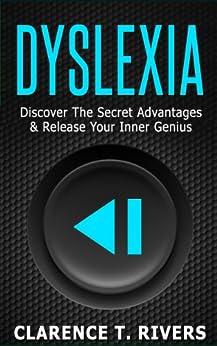 Dyslexia: Discover the Secret Advantages of Dyslexia and Unleash Your Inner Genius! (Dyslexia, Dyslexic) (English Edition) par [Rivers, Clarence T.]