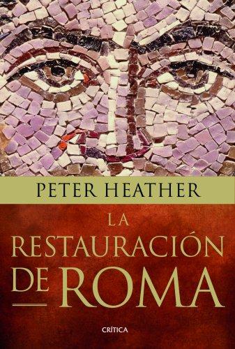 La restauración de Roma: Bárbaros, papas y pretendientes al trono (Serie Mayor) por Peter Heather