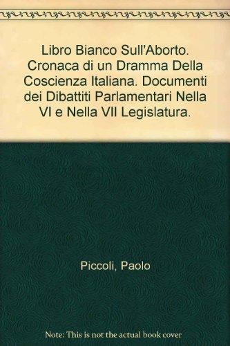 Libro Bianco sull'Aborto. Cronaca di un Dramma della Coscienza Italiana. Documenti dei Dibattiti Parlamentari nella VI e nella VII Legislatura