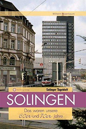 Solingen - Das waren unsere  60er & 70er Jahre: In Zusammenarbeit mit dem Solinger Tageblatt