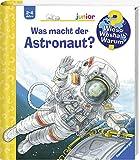 Was macht der Astronaut? (Wieso? Weshalb? Warum? junior, Band 67)