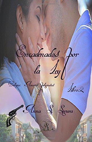 """Encadenados por la ley: Volume 2 (Bilogía """"Amores peligrosos"""")"""