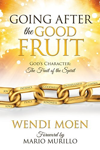 GOING AFTER THE GOOD FRUIT by WENDI MOEN (2015-04-24) -