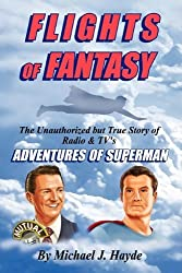 Flights of Fantasy: The Unauthorized but True Story of Radio & TV's Adventures of Superman by Michael J. Hayde (2009-05-14)