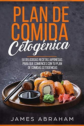 Plan De Comida Cetogenica (Libro En Español/Japanese Ketogenic recipes-Spanish book version): 50 deliciosas recetas japonesas para comenzar su plan de ... (Plan De Comida Cetogénica nº 4)
