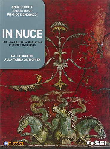 In nuce. Cultura e letteratura latina percorsi antologici. Dalla origini alla tarda antichità-Versioni. Per le Scuole superiori
