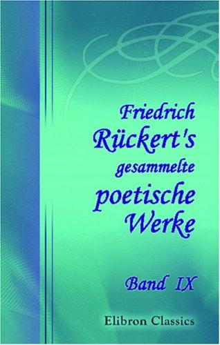Friedrich Rückert's gesammelte poetische Werke: Band IX