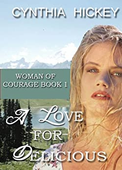 A LOVE FOR DELICIOUS (Christian Historical Western Romance) (Woman of Courage Book 1) by [Hickey, Cynthia]