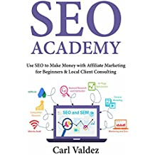 SEO Academy: Use SEO to Make Money with Affiliate Marketing for Beginners & Local Client Consulting (English Edition)