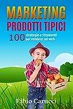 Scarica Libro Marketing Prodotti Tipici 100 strategie e strumenti per vendere sul web (PDF,EPUB,MOBI) Online Italiano Gratis