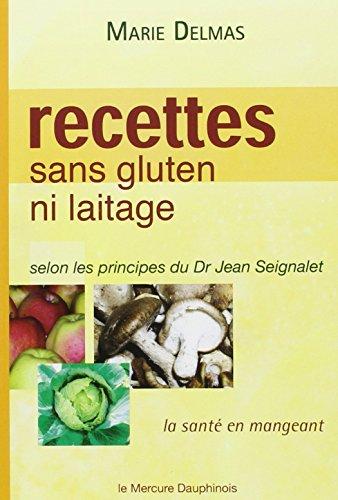 Recettes sans gluten ni laitage - selon les principes du Dr Jean Seignalet