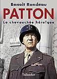 Patton: La chevauchée héroïque (BIOGRAPHIE) (French Edition)