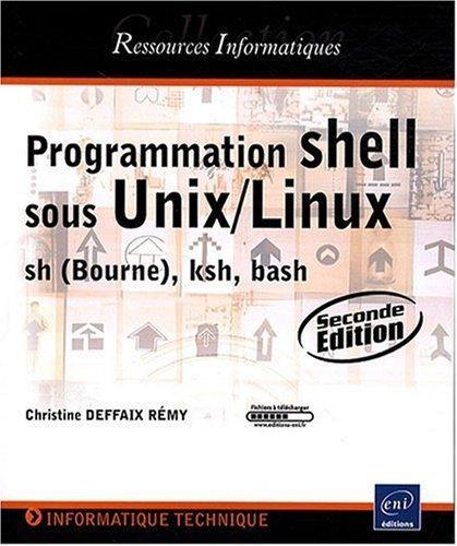 Programmation shell sous Unix/Linux - sh (Bourne), ksh, bash [2me edition] de Christine Deffaix Rmy (2008) Broch