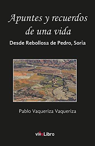 Apuntes y recuerdos de una vida: Desde Rebollosa de Pedro, Soria