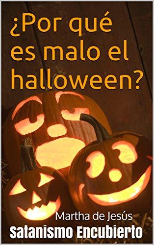 ¿Por qué es malo el halloween?: Satanismo Encubierto (Spanish Edition) (Ein El Malo Halloween)
