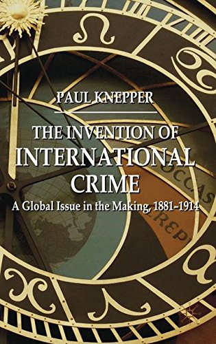 The Invention of International Crime: A Global Issue in the Making, 1881-1914