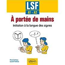 À portée de mains. Initiation à la langue des signes. A1-A2