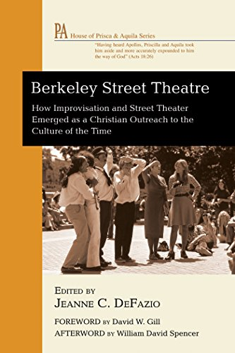 Berkeley Street Theatre: How Improvisation and Street Theater Emerged as a Christian Outreach to the Culture of the Time (House of Prisca and Aquila Series Book 1) (English Edition)
