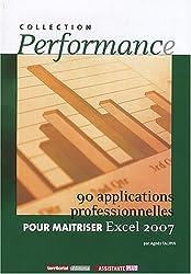 90 applications professionnelles pour maitriser Excel 2007