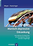 Ratgeber Manisch-depressive Erkrankung: Informationen für Menschen mit einer bipolaren Störung und deren Angehörige (Ratgeber zur Reihe Fortschritte der Psychotherapie)