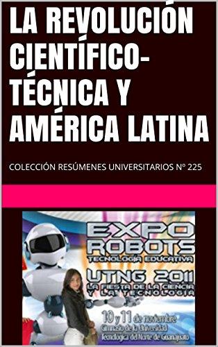 LA REVOLUCIÓN CIENTÍFICO-TÉCNICA Y AMÉRICA LATINA: COLECCIÓN RESÚMENES UNIVERSITARIOS Nº 225 por Mauricio Fau