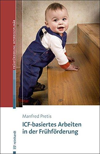 ICF-basiertes Arbeiten in der Frühförderung (Beiträge zur Frühförderung interdisziplinär)
