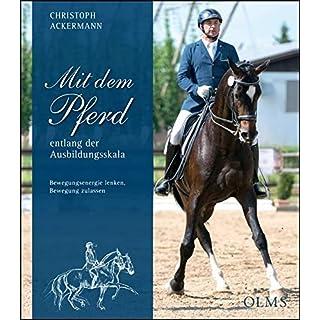 Mit dem Pferd: entlang der Ausbildungsskala Bewegungsenergie lenken, Bewegung zulassen (Documenta Hippologica)