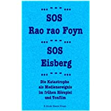 SOS Rao rao Foyn, SOS Eisberg: Die Katastrophe als Medienereignis im frühen Hörspiel & Tonfilm (Science Singles 1)
