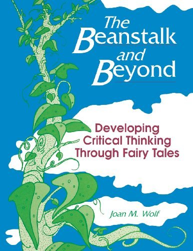 The Beanstalk and Beyond: Developing Critical Thinking Through Fairy Tales (English Edition) por Joan Wolf