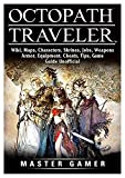 Octopath Traveler, Wiki, Maps, Characters, Shrines, Jobs, Weapons, Armor, Equipment, Cheats, Tips, Game Guide Unofficial